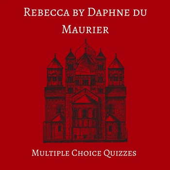 Daphne du Maurier's Rebecca Multiple Choice Quizzes (Covers Whole Book)
