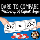 Dare to Compare: The Meaning of the Equal Sign - 1st, 2nd, 3rd Grade
