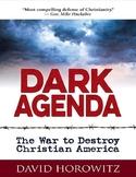 Dark Agenda : The War to Destroy Christian America by David Horowitz