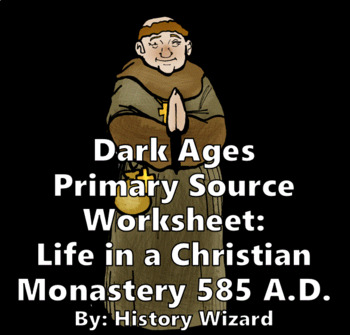 Dark Ages Primary Source Worksheet: Life in a Christian Monastery 585 A.D.