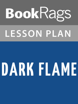 Dark Flame Lesson Plans