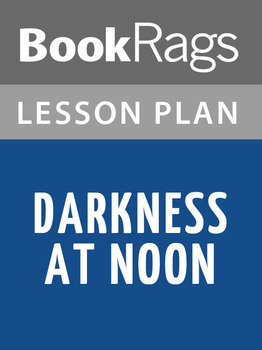 Darkness at Noon Lesson Plans