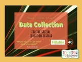 DATA COLLECTION for the Special Education Teacher FILLABLE * Behavior & Academic