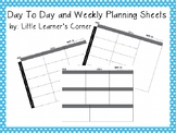 Day To Day and Weekly Planning Sheets