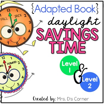 Daylight Savings Time Adapted Book { Level 1 and Level 2 } Spring Head Fall Back