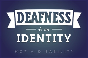 Deafness is an Identity. Not a disability. ASL