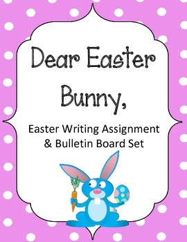 Dear Easter Bunny Bulletin Board Set and Writing Assignmen