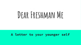 Dear Freshman Me - Senior Writing Project - With Reflection Questions