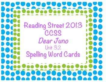 Dear Juno Spelling Words~Reading Street 2013 CCSS