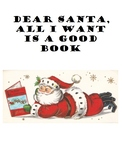 Dear Santa, All I Want for Christmas is a Good Book