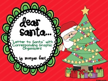 """Dear Santa..."": {Letter to Santa with Graphic Organizers}"