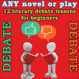 Debate ANY novel or play! Fun unit for debate beginners