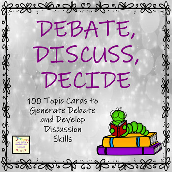 Debate, Discuss, Decide Cards - 100 Topics