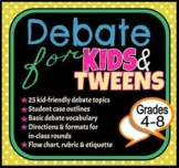 Debate for Kids  & Tweens (Tips, Outlines, Rubrics & Other Resources)