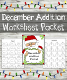 December Addition Worksheets Packet - December Addition Facts Worksheets