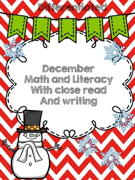 December Math and Literacy ( Differentiated with Close Read) 1st grade