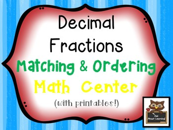 Decimal Fractions Matching & Comparing Math Center w/Printables & Notebook Pages