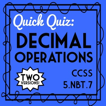 Decimal Operations Quiz, 5.NBT.7 Assessment, Includes Two Versions