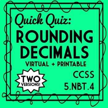 Decimal Quiz: Rounding Assessment, 2 Versions!  5.NBT.4