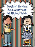 Decimal Review:  Add, Subtract, Multiply, and Divide