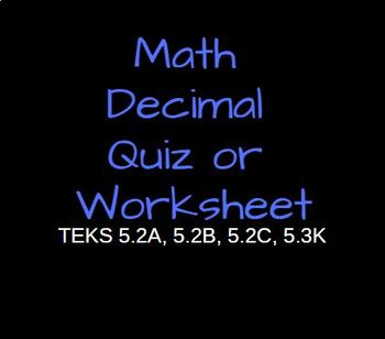 Decimals TEKS5.2A, 5.2B, 5.2C, 5.3K- Quiz or Worksheet