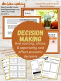 Decision Making: Scarcity, Choice and Opportunity Cost affect economic decisions