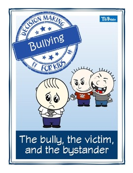 Decision Making for Kids: Bullying: The bully, the victim, and the bystander