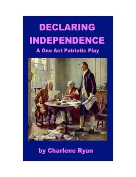 Declaring Independence - A One Act Patriotic Play for the Classroom