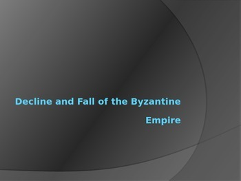 Decline and Fall of the Byzantine Empire Power Point