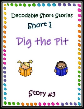 Decodable Short Stories - Short I (Dig the Pit)