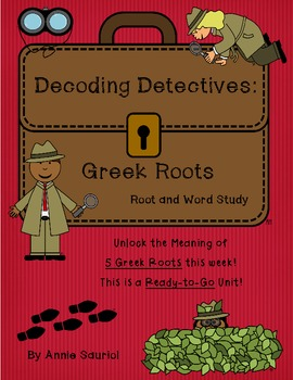 Decoding Detectives: Greek Root & Word Vocabulary Study UNIT 4 -ELA CCSS Aligned