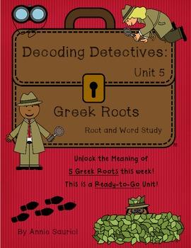 Decoding Detectives: Greek Root & Word Vocabulary Study UNIT 5 -ELA CCSS Aligned