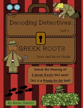 Decoding Detectives: Greek Root & Word Vocabulary Study UNIT 8 -ELA CCSS Aligned