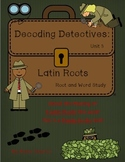 Decoding Detectives: Latin Root & Word Vocabulary Study UNIT 3 -ELA CCSS Aligned
