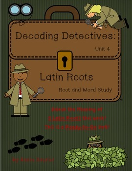 Decoding Detectives: Latin Root & Word Vocabulary Study UNIT 4 -ELA CCSS Aligned