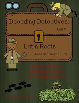 Decoding Detectives: Latin Root & Word Vocabulary Study UNIT 5 -ELA CCSS Aligned