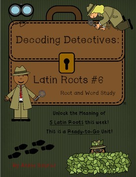 Decoding Detectives: Latin Root & Word Vocabulary Study UNIT 6 -ELA CCSS Aligned