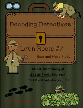 Decoding Detectives: Latin Root & Word Vocabulary Study UNIT 7 -ELA CCSS Aligned