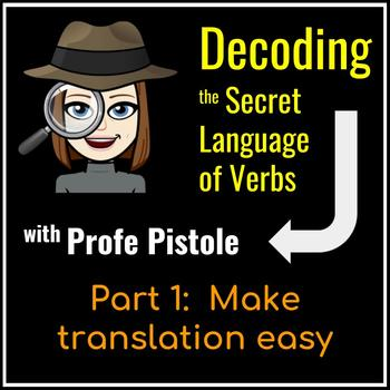 Decoding the Secret Language of Verbs:  Part 1 (Make Translation Easy)