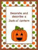 Decorate and describe a Jack-o'-lantern