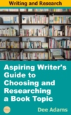 Aspiring Writer's Guide to Choosing and Researching  a Book Topic