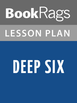 Deep Six Lesson Plans