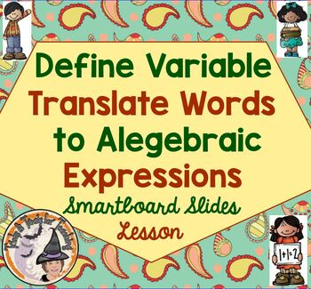 Define Variable Translate Words to Algebraic Expressions A