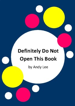 Definitely Do Not Open This Book by Andy Lee and Heath McKenzie - 6 Worksheets