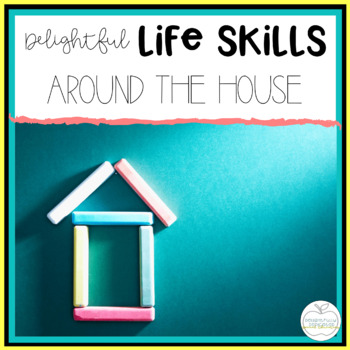 Delightful Lifeskills: Around the House Unit for Special Education Students