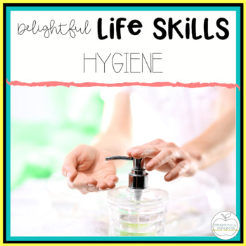 Delightful Lifeskills: Hygiene Unit for Special Education Classrooms