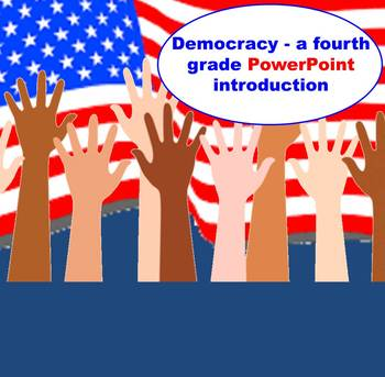 Democracy -  A Fourth Grade PowerPoint Introduction