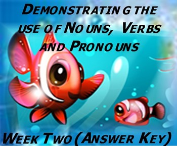 Demonstrating the Use of Nouns, Verbs and Pronouns (Week Two) Answer Key