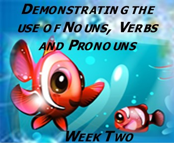 Demonstrating the Use of Nouns, Verbs and Pronouns (Week Two)