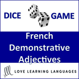 French Dice Game-Demonstrative Adjectives - Adjectifs Démonstratifs - Jeu de Dés